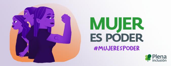 campaña reivindicativa #MujerEsPoder de Plena Inclusión